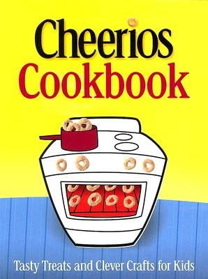 Cheerios Cookbook: Tasty Treats and Clever Crafts for Kids - Wiley Publishing (Creator)