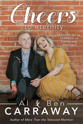Cheers to Eternity: Lessons We've Learned on Dating and Marriage - Carraway, Al