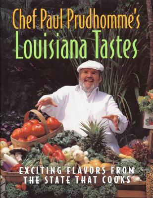 Chef Paul Prudhomme's Louisiana Tastes: Exciting Flavors from the State That Cooks - Prudhomme, Paul, Chef