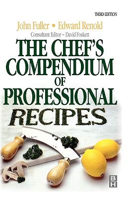 Chef's Compendium of Professional Recipes - Renold, Edward, and Foskett, David, and Fuller, John