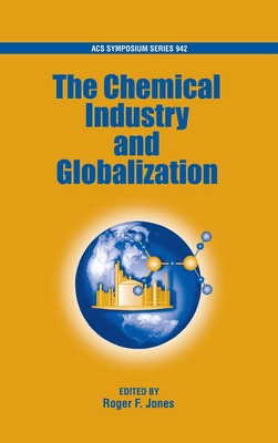 Chemical Industry and Globalization - Jones, Roger F, President (Editor)