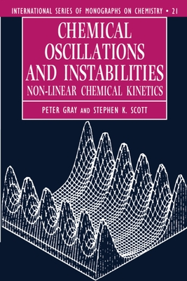 Chemical Oscillations and Instabilities: Non-Linear Chemical Kinetics - Gray, Peter, and Scott, Stephen K