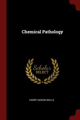 Chemical Pathology - Wells, Harry Gideon