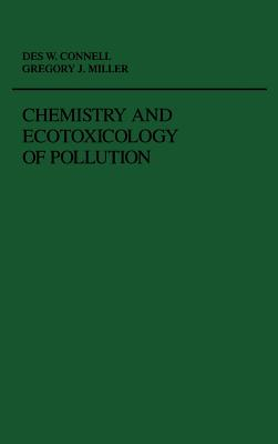 Chemistry and Ecotoxicology of Pollution - Connell, Des W, and Miller, Gregory J
