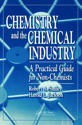 Chemistry and the Chemical Industry: A Practical Guide for Non-Chemists - Smiley, Robert A, PhD