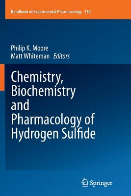 Chemistry, Biochemistry and Pharmacology of Hydrogen Sulfide - Moore, Philip K (Editor), and Whiteman, Matt (Editor)