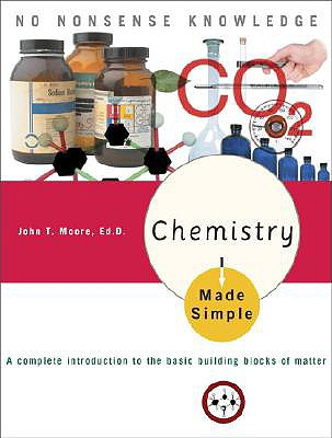 Chemistry Made Simple: A Complete Introduction to the Basic Building Blocks of Matter - Moore, John T, Ph.D.