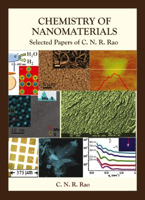 Chemistry of Nanomaterials: Selected Papers of C N R Rao - Rao, C N R
