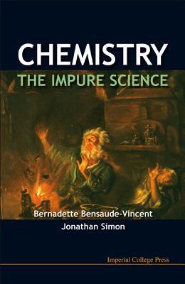 Chemistry - The Impure Science - Bensaude-Vincent, Bernadette, and Simon, Jonathan