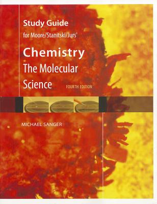 Chemistry: The Molecular Science - Moore, John W, and Stanitski, Conrad L, and Jurs, Peter C