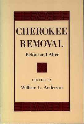 Cherokee Removal: Before and After - Anderson, William L (Editor)