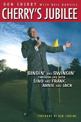 Cherry's Jubilee: Singin' and Swingin' Through Life with Dino and Frank, Arnie and Jack - Cherry, Don, and Daniels, Neil