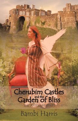 Cherubim Castles and the Garden of Bliss: The Elysium Scrolls - Harris, Bambi