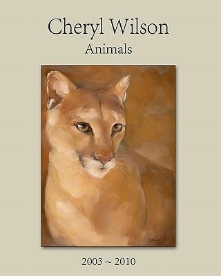 Cheryl Wilson: Animals 2003 - 2010 - Wilson, Cheryl