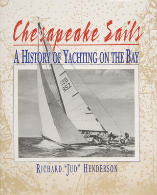 Chesapeake Sails: A History of Yachting on the Bay - Henderson, Richard