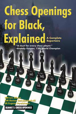 Chess Openings for Black Explained: A Complete Repertoire - Alburt, Lev, Grandmaster, and Dzindzichashvili, Roman, and Perelshteyn, Eugene