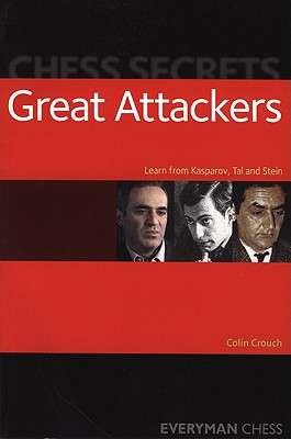 Chess Secrets: Great Attackers: Learn from Kasparov, Tal and Stein - Crouch, Colin