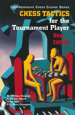 Chess Tactics for the Tournament Player - Palatnik, Sam, Grandmaster, and Alburt, Lev, Grandmaster