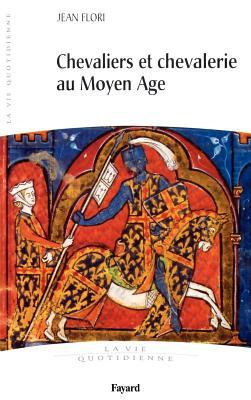 Chevaliers Et Chevalerie Au Moyen Age: La Vie Quotidienne - Flori, Jean, Professor