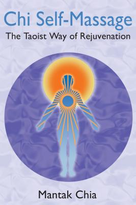 Chi Self-Massage: The Taoist Way of Rejuvenation - Chia, Mantak