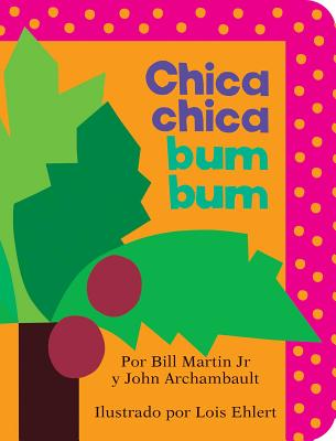 Chica Chica Bum Bum - Martin Jr, Bill, and Archambault, John, and Ehlert, Lois (Illustrator)