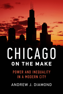 Chicago on the Make: Power and Inequality in a Modern City - Diamond, Andrew J
