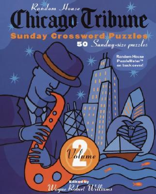 Chicago Tribute Sunday Crosswords Volume 2 - Williams, Wayne Robert