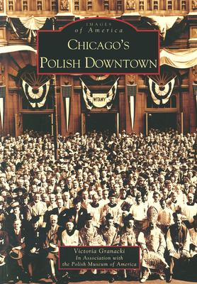 Chicago's Polish Downtown - Granacki, Victoria, and Polish Museum of America