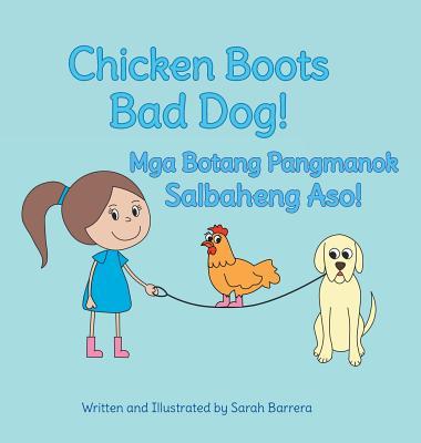 Chicken Boots: Bad Dog! / MGA Botang Pangmanok: Salbaheng Aso!: Babl Children's Books in Tagalog and English - Barrera, Sarah