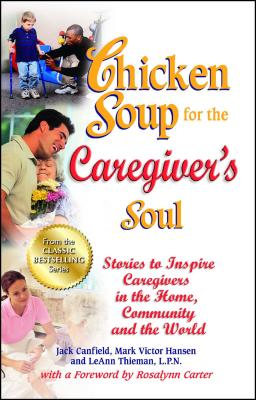 Chicken Soup for the Caregiver's Soul: Stories to Inspire Caregivers in the Home, Community and the World - Canfield, Jack, and Hansen, Mark Victor, and Thieman, LeAnn, LPN