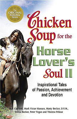 Chicken Soup for the Horse Lover's Soul II: Inspirational Tales of Passion, Achievement and Devotion - Canfield, Jack, and Hansen, Mark Victor, and Becker, Teresa