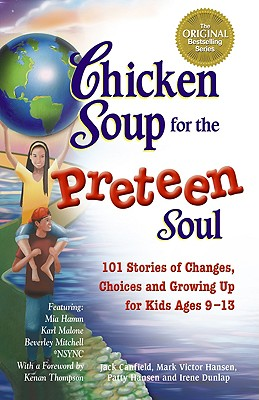 Chicken Soup for the Preteen Soul: 101 Stories of Changes, Choices and Growing Up for Kids Ages 9-13 -