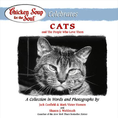 Chicken Soup for the Soul Celebrates Cats: And the People Who Love Them - Canfield, Jack, and Hansen, Mark Victor, and Wohlmuth, Sharon (Photographer)
