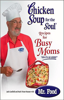 Chicken Soup for the Soul Recipes for Busy Moms - Canfield, Jack, and Hansen, Mark Victor, and MR Food