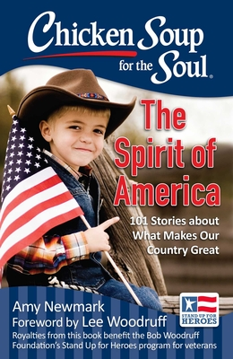 Chicken Soup for the Soul: The Spirit of America: 101 Stories about What Makes Our Country Great - Newmark, Amy, and Woodruff, Lee (Foreword by)