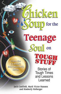 Chicken Soup for the Teenage Soul on Tough Stuff: Stories of Tough Times and Lessons Learned - Canfield, Jack, and Hansen, Mark Victor