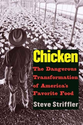 Chicken: The Dangerous Transformation of America's Favorite Food - Striffler, Steve, Mr.