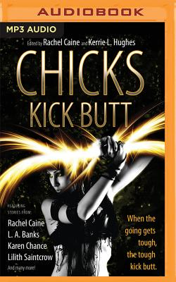 Chicks Kick Butt - Caine (Editor), Rachel, and Hughes (Editor), Kerrie L, and Pearlman, Dina (Read by)