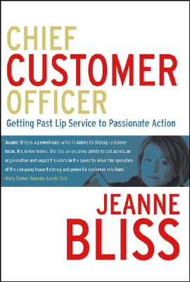 Chief Customer Officer: Getting Past Lip Service to Passionate Action - Bliss, Jeanne