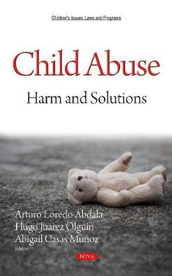 Child Abuse: Harm and Solutions - Abdala, Arturo Loredo (Editor), and Olguin, Hugo Juarez (Editor), and Munoz, Abigail Casas (Editor)