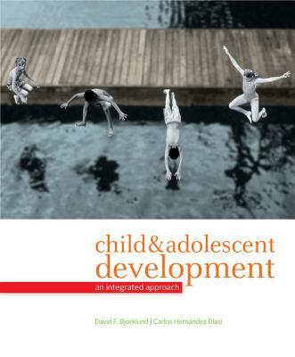 Child & Adolescent Development: An Integrated Approach - Bjorklund, David F, Professor, PhD, and Hernandez Blasi, Carlos