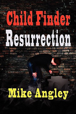 Child Finder Resurrection - Angley, Mike