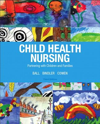 Child Health Nursing Plus New Mynursinglab with Pearson Etext -- Access Card Package - Ball, Jane W, and Bindler, Ruth C, and Cowen, Kay J