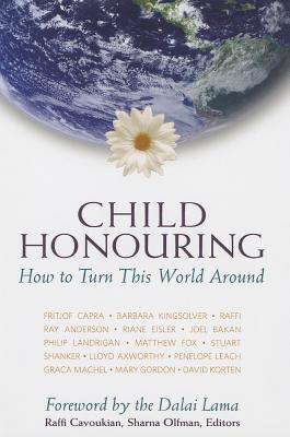 Child Honouring: How to Turn This World Around - Cavoukian, Raffi (Editor), and Olfman, Sharna (Editor), and Dalai Lama (Foreword by)