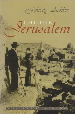 Child in Jerusalem - Ashbee, Felicity, and Winstone, H V F (Foreword by)