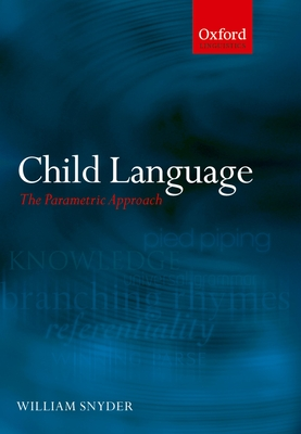 Child Language: The Parametric Approach - Snyder, William