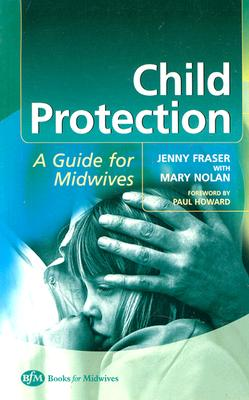 Child Protection: Guide for Midwives - Fraser, Jenny