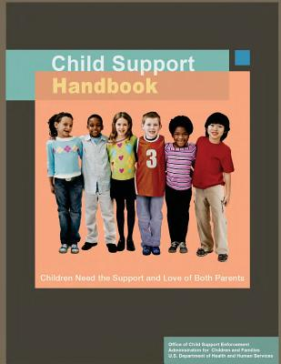 Child Support Handbook: Children Need the Support and Love of Both Parents - Office of Child Support Enforcement