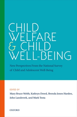 Child Welfare and Child Well-Being: New Perspectives from the National Survey of Child and Adolescent Well-Being - Webb, Mary Bruce (Editor), and Dowd, Kathryn (Editor), and Harden, Brenda Jones (Editor)