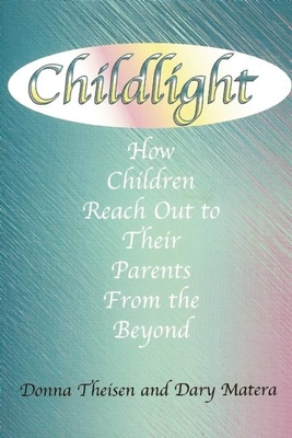 Childlight: How Children Reach Out to Their Parents from the Beyond - Theisen, Donna
